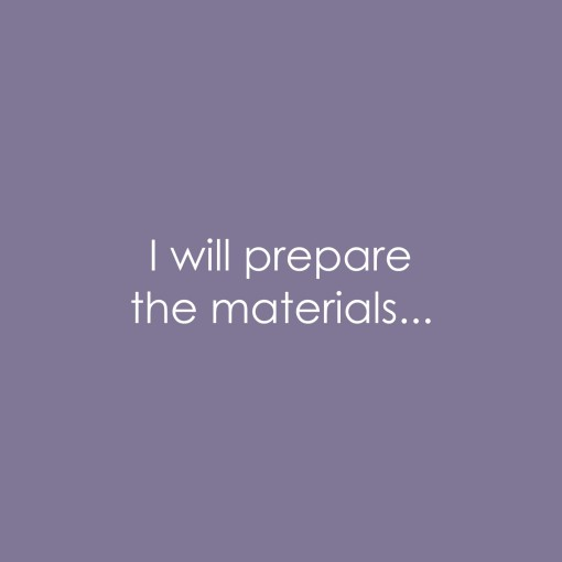 I will prepare the materials