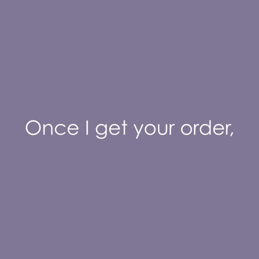 Once I get your order